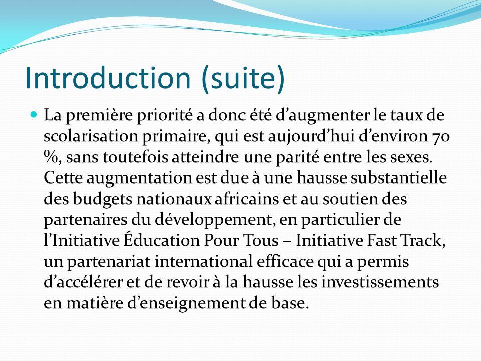 Introduction (suite) La première priorité a donc été daugmenter le taux de scolarisation primaire, qui est aujourdhui denviron 70 %, sans toutefois at