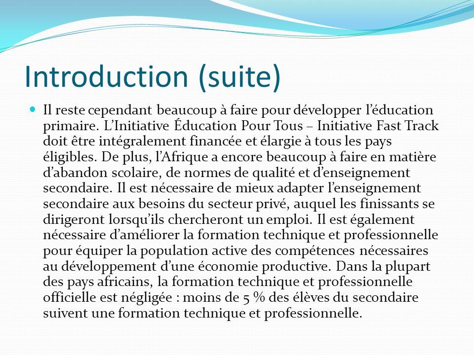 Introduction (suite) Il reste cependant beaucoup à faire pour développer léducation primaire. LInitiative Éducation Pour Tous – Initiative Fast Track