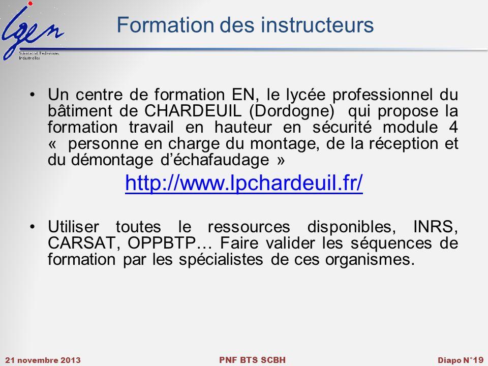 21 novembre 2013 PNF BTS SCBH Diapo N° 19 Formation des instructeurs Un centre de formation EN, le lycée professionnel du bâtiment de CHARDEUIL (Dordo