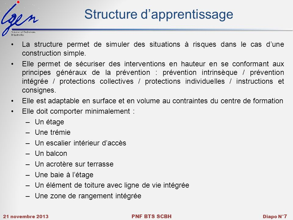 21 novembre 2013 PNF BTS SCBH Diapo N° 7 La structure permet de simuler des situations à risques dans le cas dune construction simple. Elle permet de