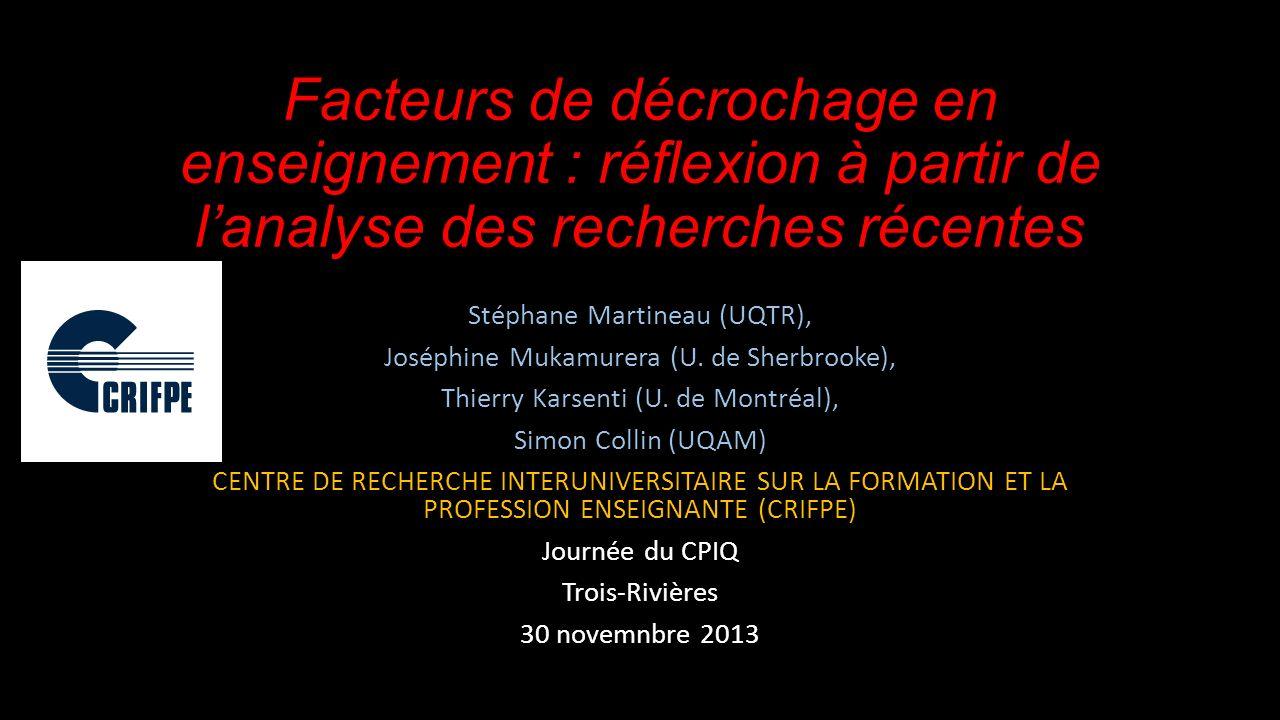 Facteurs de décrochage en enseignement : réflexion à partir de lanalyse des recherches récentes Stéphane Martineau (UQTR), Joséphine Mukamurera (U.