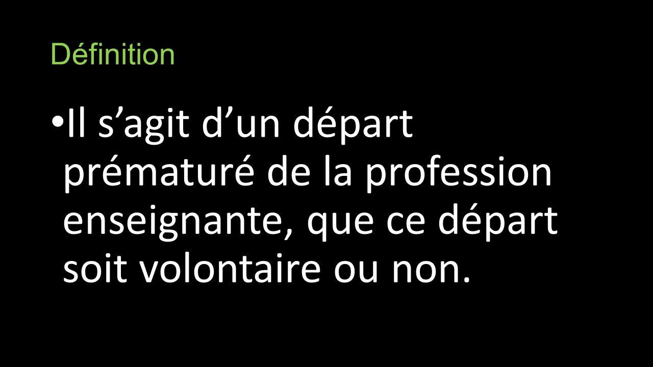 Définition Il sagit dun départ prématuré de la profession enseignante, que ce départ soit volontaire ou non.