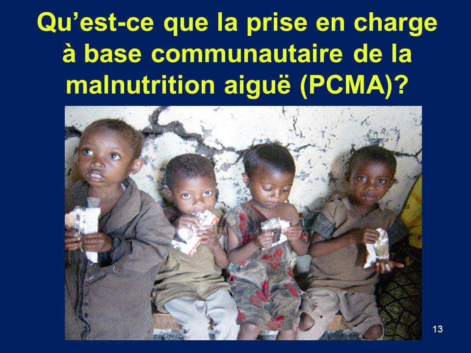 13 Quest-ce que la prise en charge à base communautaire de la malnutrition aiguë (PCMA)?