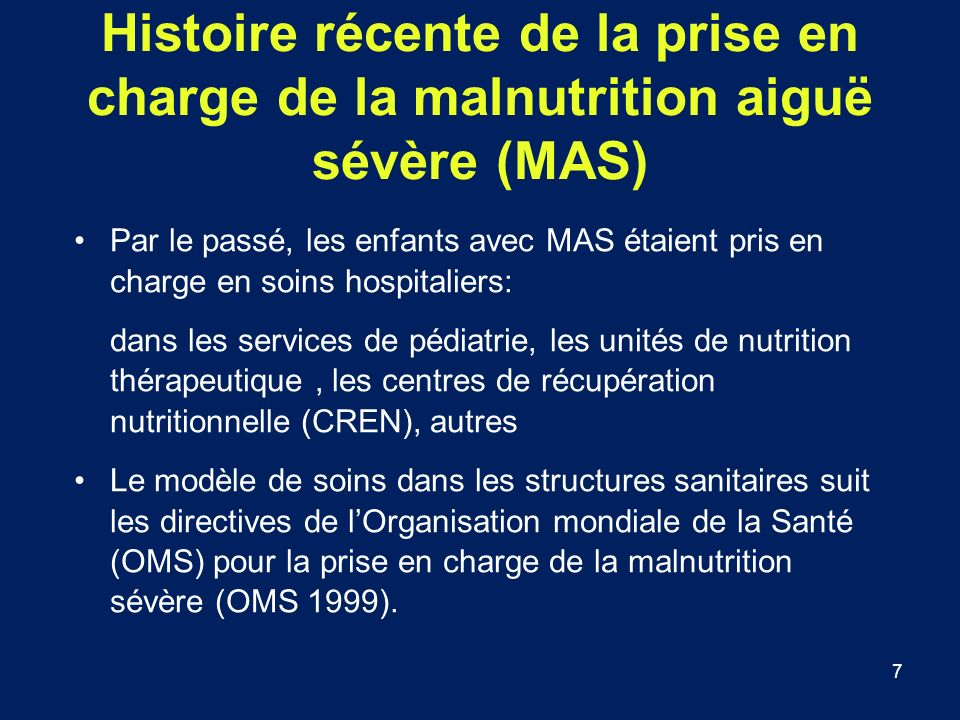 7 Par le passé, les enfants avec MAS étaient pris en charge en soins hospitaliers: dans les services de pédiatrie, les unités de nutrition thérapeutiq