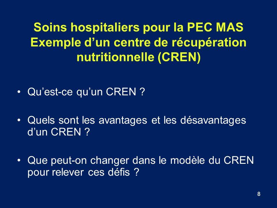 8 Soins hospitaliers pour la PEC MAS Exemple dun centre de récupération nutritionnelle (CREN) Quest-ce quun CREN ? Quels sont les avantages et les dés