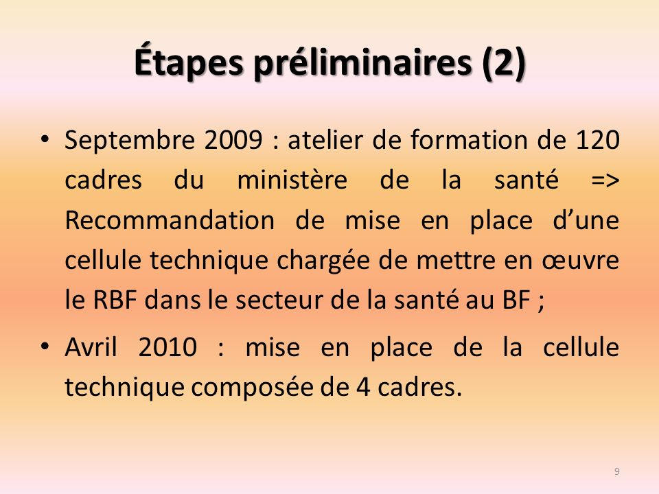 Étapes préliminaires (2) Septembre 2009 : atelier de formation de 120 cadres du ministère de la santé => Recommandation de mise en place dune cellule