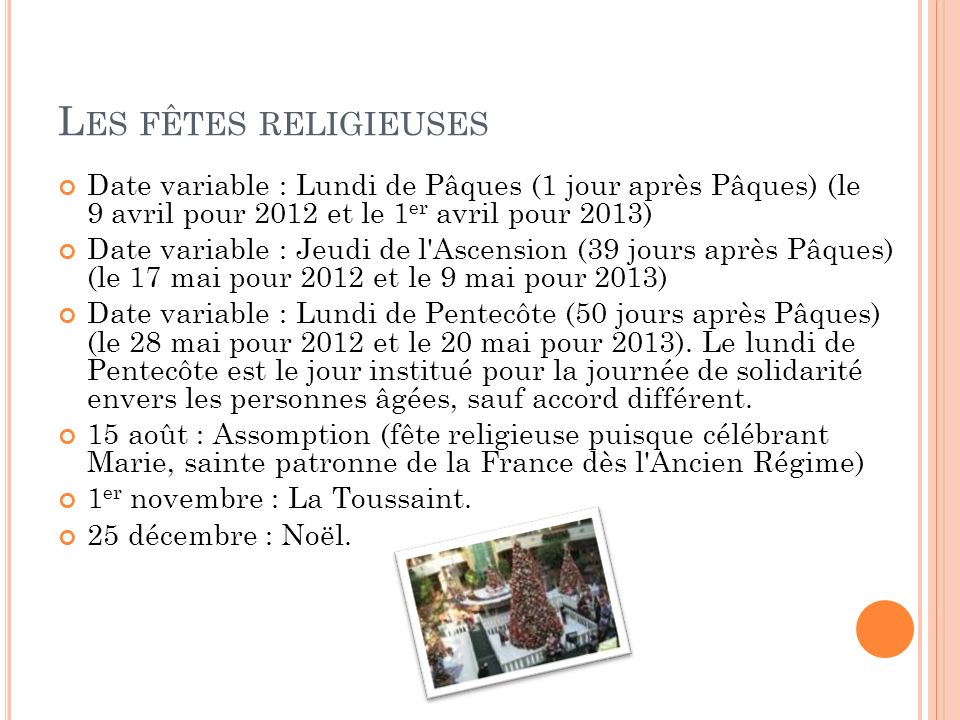 L ES FÊTES RELIGIEUSES Date variable : Lundi de Pâques (1 jour après Pâques) (le 9 avril pour 2012 et le 1 er avril pour 2013) Date variable : Jeudi d