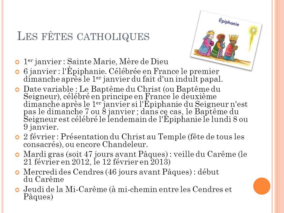 L ES FÊTES CATHOLIQUES 1 er janvier : Sainte Marie, Mère de Dieu 6 janvier : l'Épiphanie. Célébrée en France le premier dimanche après le 1 er janvier