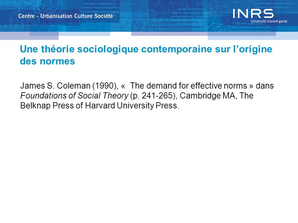 Une théorie sociologique contemporaine sur lorigine des normes James S. Coleman (1990), « The demand for effective norms » dans Foundations of Social
