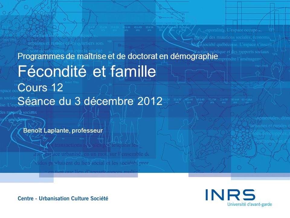 Programmes de maîtrise et de doctorat en démographie Fécondité et famille Cours 12 Séance du 3 décembre 2012 Benoît Laplante, professeur
