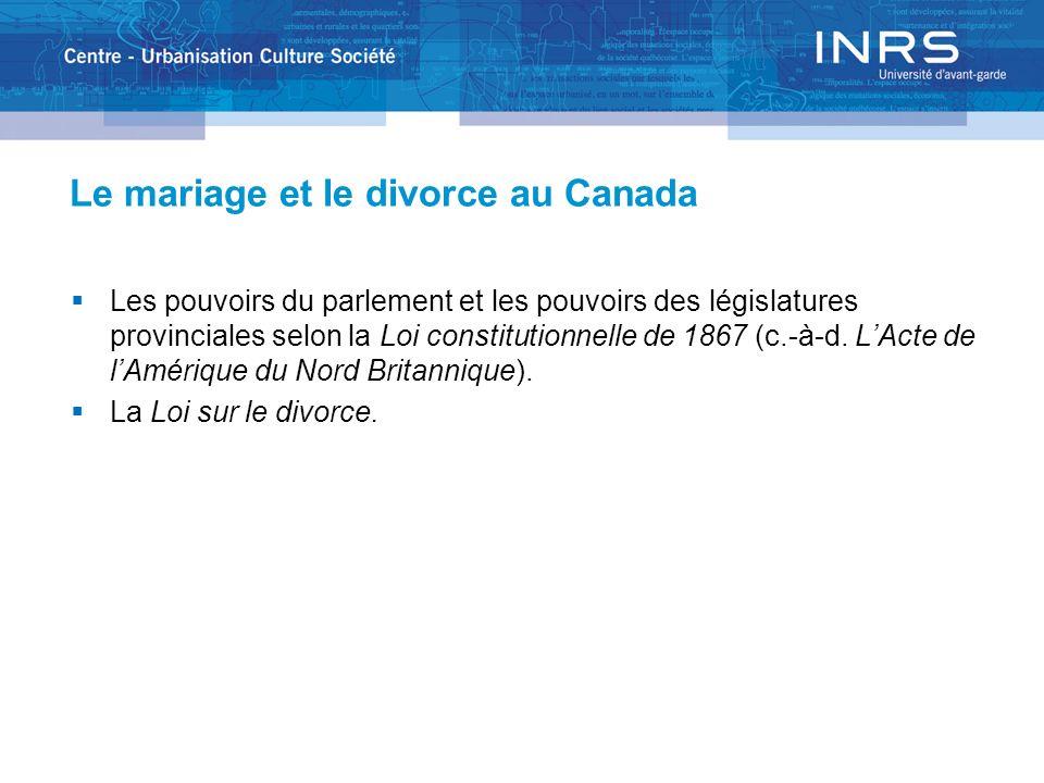 Le mariage et le divorce au Canada Les pouvoirs du parlement et les pouvoirs des législatures provinciales selon la Loi constitutionnelle de 1867 (c.-à-d.