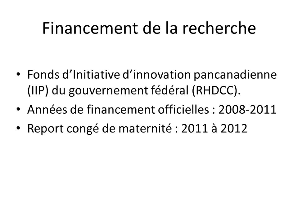 Financement de la recherche Fonds dInitiative dinnovation pancanadienne (IIP) du gouvernement fédéral (RHDCC). Années de financement officielles : 200