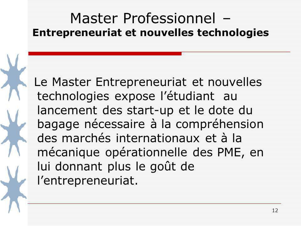 12 Master Professionnel – Entrepreneuriat et nouvelles technologies Le Master Entrepreneuriat et nouvelles technologies expose létudiant au lancement