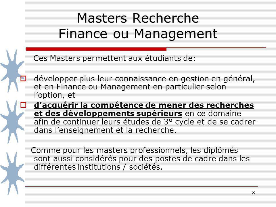 8 Masters Recherche Finance ou Management Ces Masters permettent aux étudiants de: développer plus leur connaissance en gestion en général, et en Fina