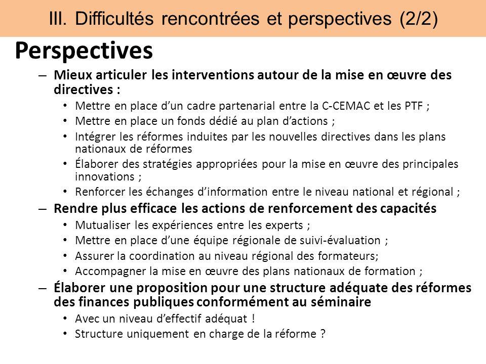III. Difficultés rencontrées et perspectives (2/2) Perspectives – Mieux articuler les interventions autour de la mise en œuvre des directives : Mettre
