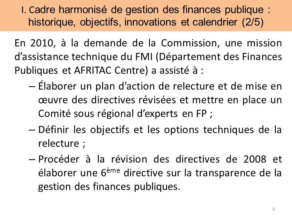 I. C adre harmonisé de gestion des finances publique : historique, objectifs, innovations et calendrier (2/5) En 2010, à la demande de la Commission,