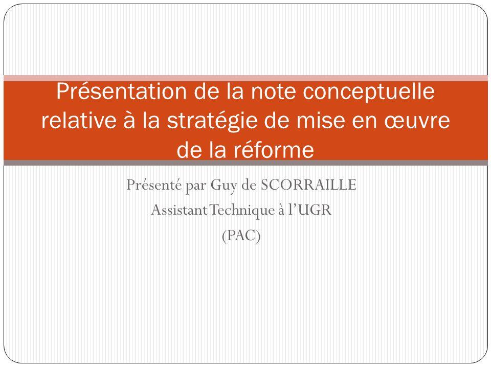 Présenté par Guy de SCORRAILLE Assistant Technique à lUGR (PAC) Présentation de la note conceptuelle relative à la stratégie de mise en œuvre de la ré