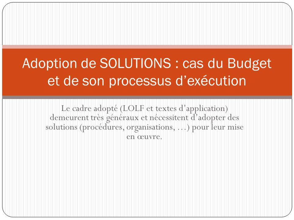 Le cadre adopté (LOLF et textes dapplication) demeurent très généraux et nécessitent dadopter des solutions (procédures, organisations, …) pour leur m