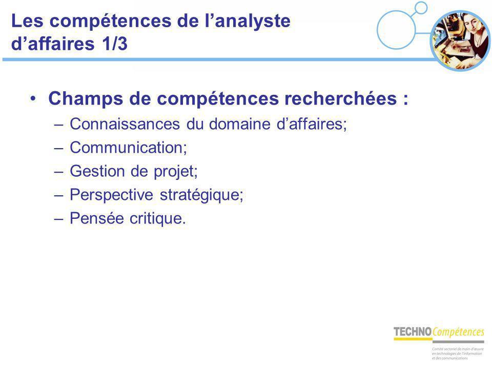Les compétences de lanalyste daffaires 1/3 Champs de compétences recherchées : –Connaissances du domaine daffaires; –Communication; –Gestion de projet