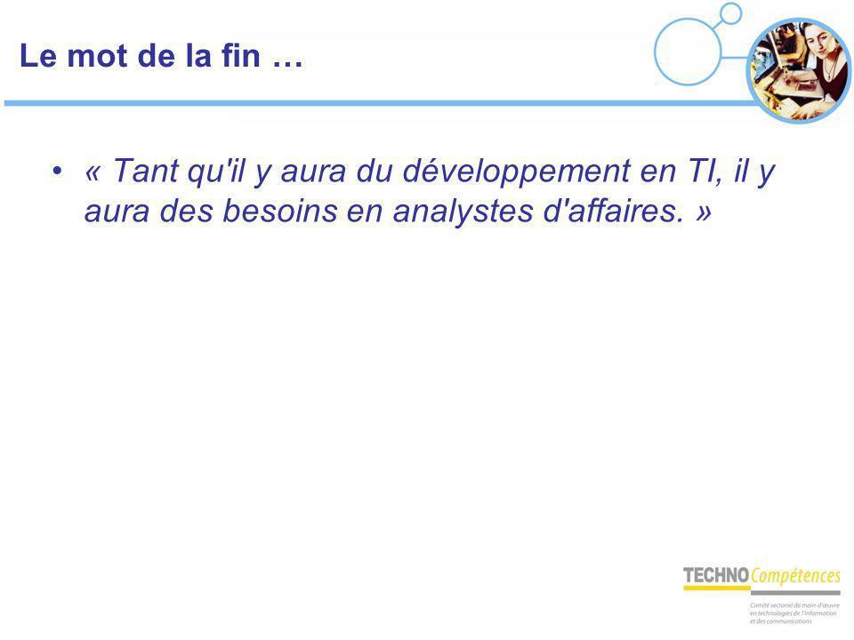 Le mot de la fin … « Tant qu'il y aura du développement en TI, il y aura des besoins en analystes d'affaires. »