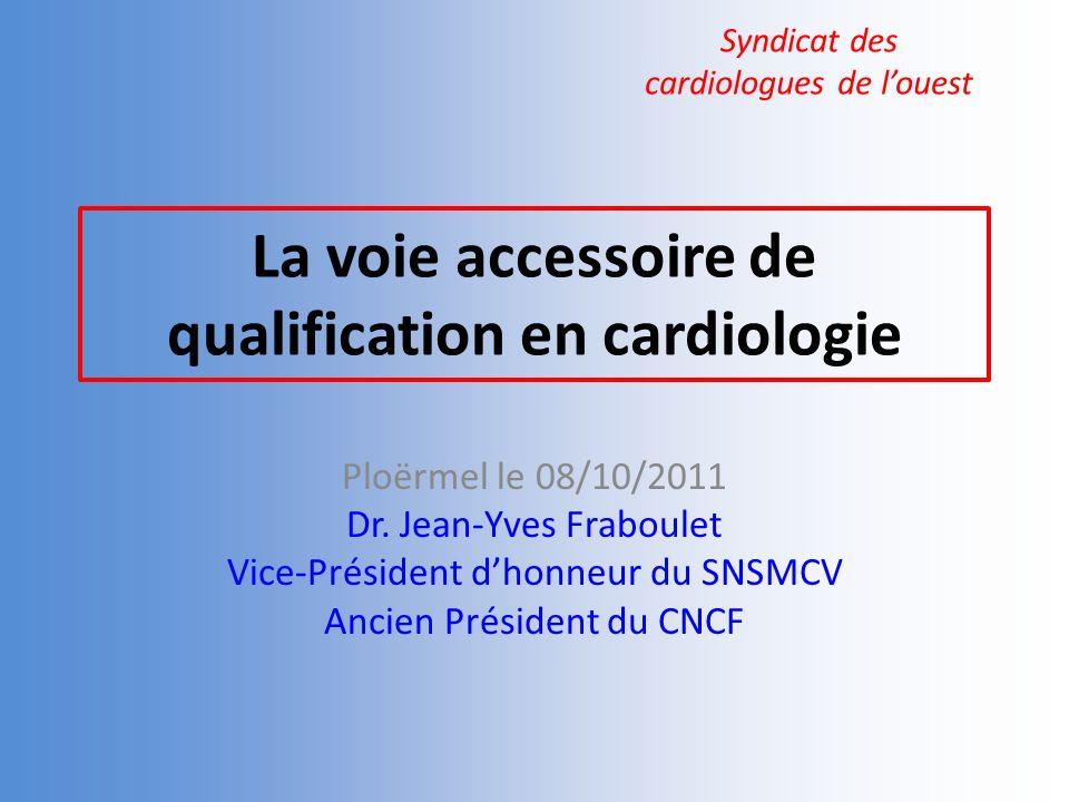 La voie accessoire de qualification en cardiologie Ploërmel le 08/10/2011 Dr.