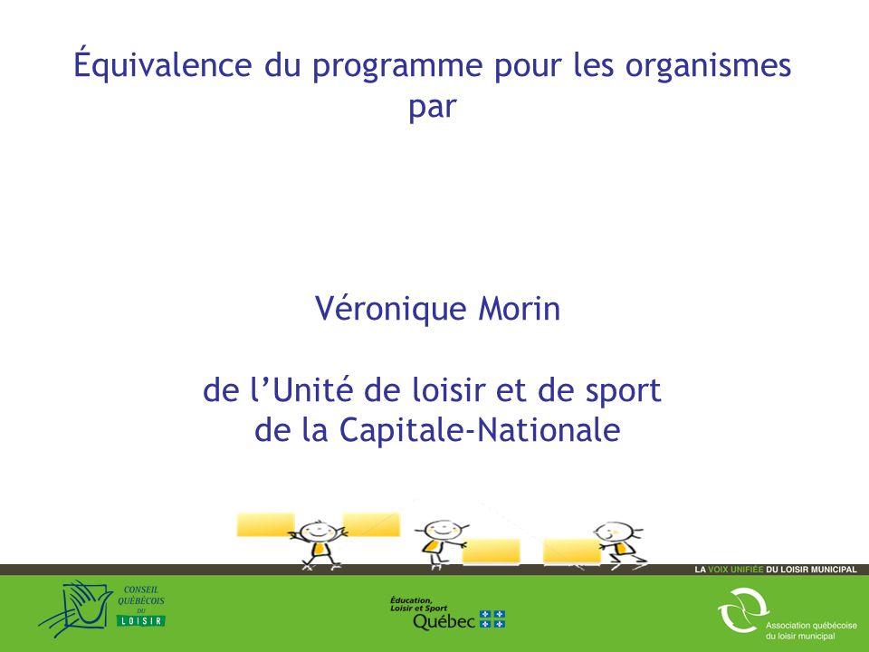 Équivalence du programme pour les organismes par Véronique Morin de lUnité de loisir et de sport de la Capitale-Nationale 33