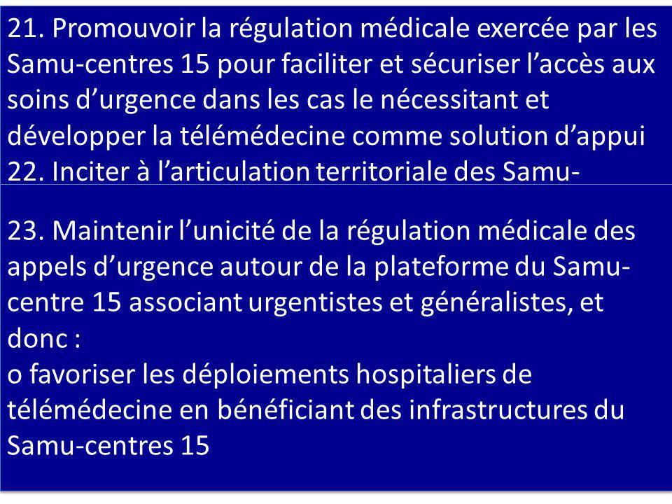 Axe 4. Renforcer la régulation médicale 21. Promouvoir la régulation médicale exercée par les Samu-centres 15 pour faciliter et sécuriser laccès aux s