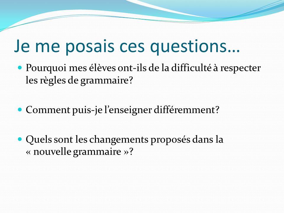Je me posais ces questions… Pourquoi mes élèves ont-ils de la difficulté à respecter les règles de grammaire? Comment puis-je lenseigner différemment?