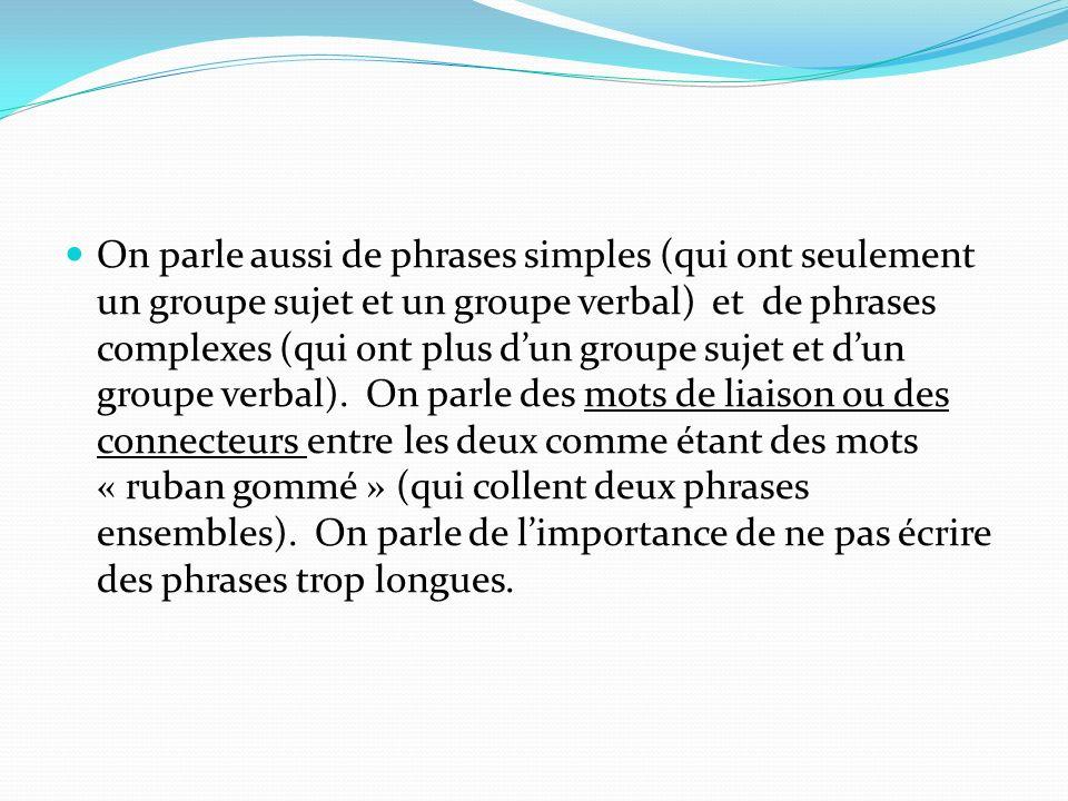 On parle aussi de phrases simples (qui ont seulement un groupe sujet et un groupe verbal) et de phrases complexes (qui ont plus dun groupe sujet et du