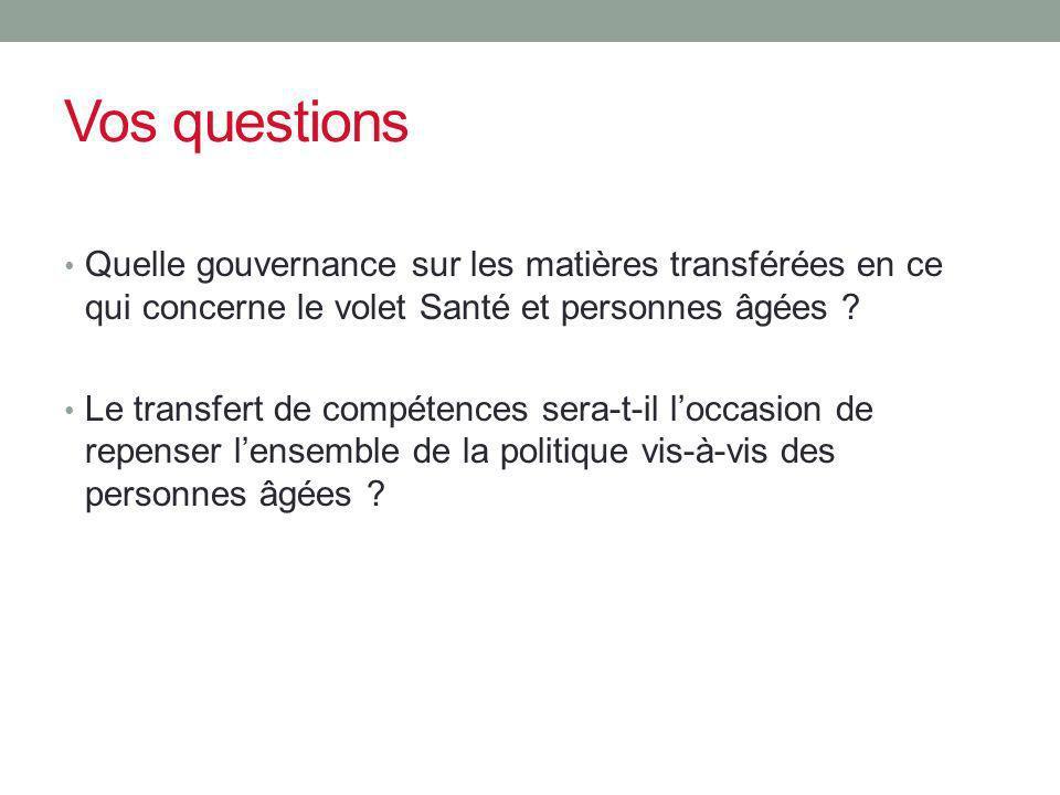 Vos questions Quelle gouvernance sur les matières transférées en ce qui concerne le volet Santé et personnes âgées ? Le transfert de compétences sera-