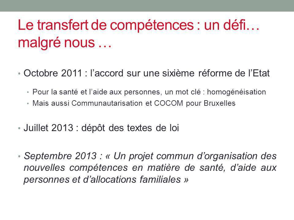 Le transfert de compétences : un défi… malgré nous … Octobre 2011 : laccord sur une sixième réforme de lEtat Pour la santé et laide aux personnes, un