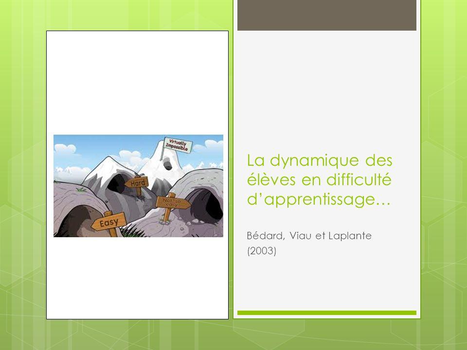 La dynamique des élèves en difficulté dapprentissage… Bédard, Viau et Laplante (2003)