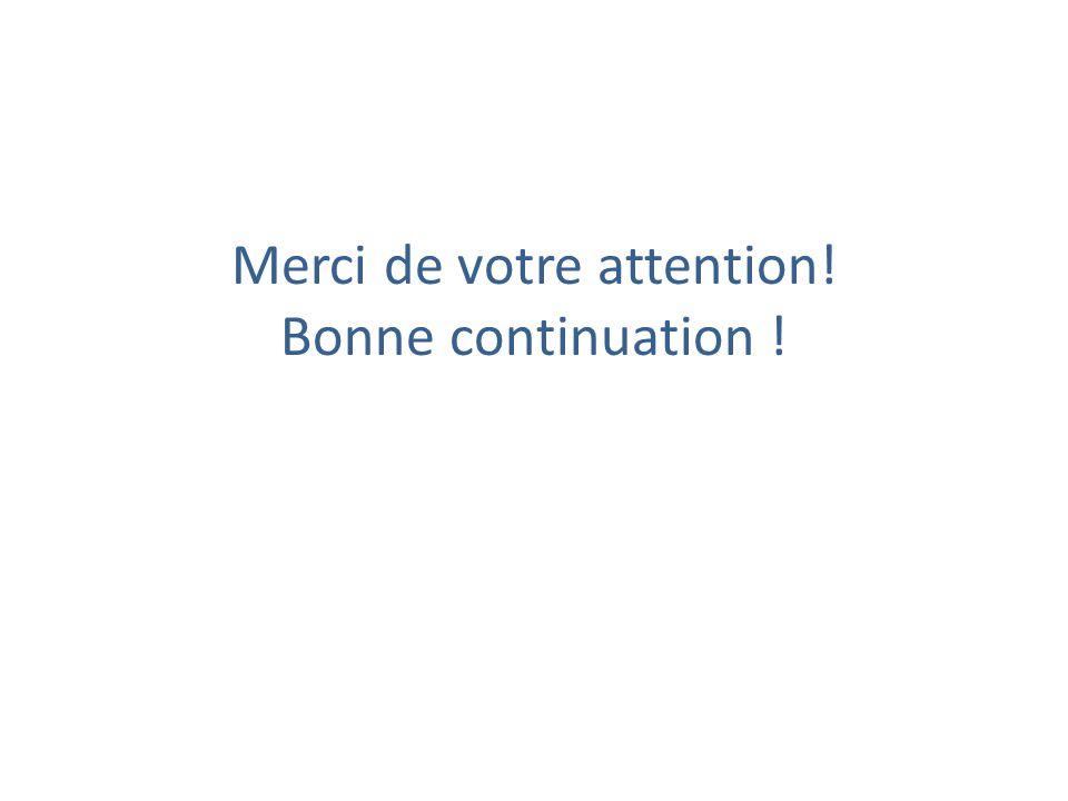 Merci de votre attention! Bonne continuation !