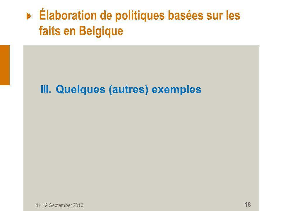 11-12 September 2013 18 Élaboration de politiques basées sur les faits en Belgique III.