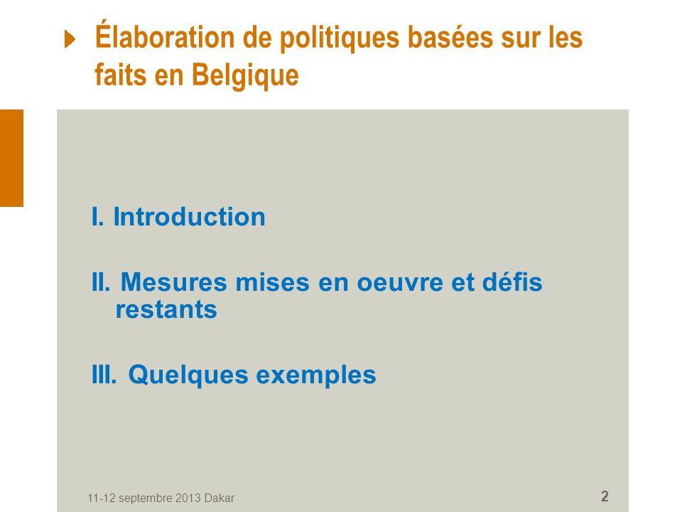 11-12 septembre 2013 Dakar 2 Élaboration de politiques basées sur les faits en Belgique I.
