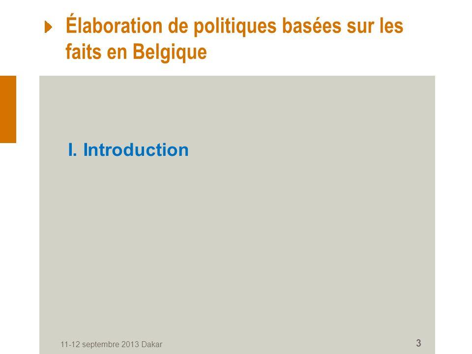 11-12 septembre 2013 Dakar 3 Élaboration de politiques basées sur les faits en Belgique I.