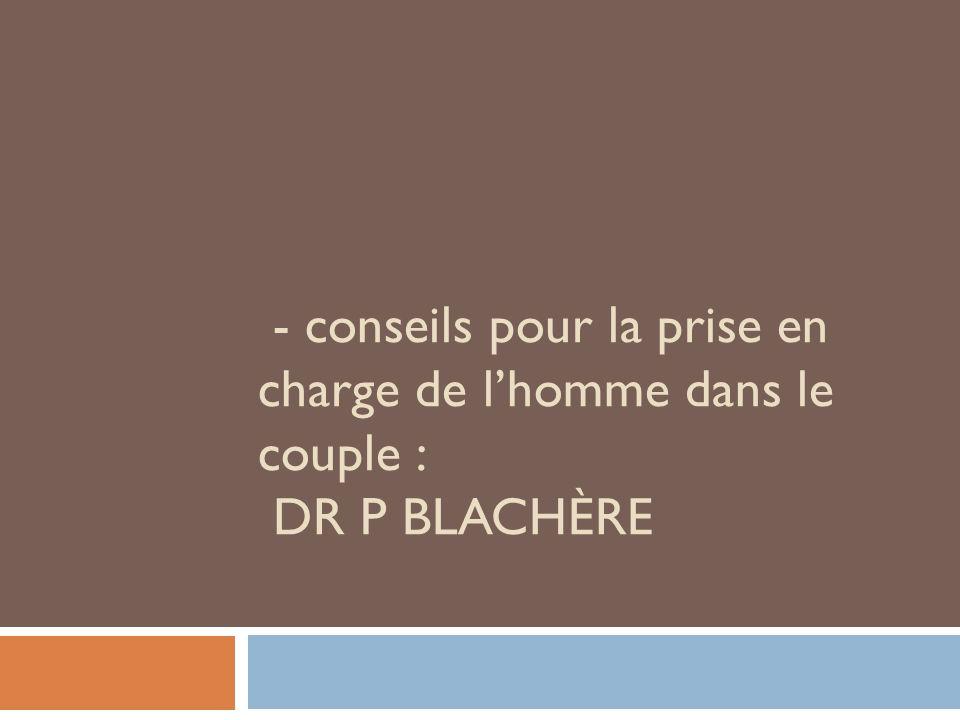 - conseils pour la prise en charge de lhomme dans le couple : DR P BLACHÈRE