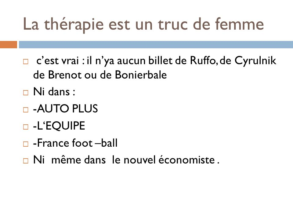 La thérapie est un truc de femme cest vrai : il nya aucun billet de Ruffo, de Cyrulnik de Brenot ou de Bonierbale Ni dans : -AUTO PLUS -LEQUIPE -Franc
