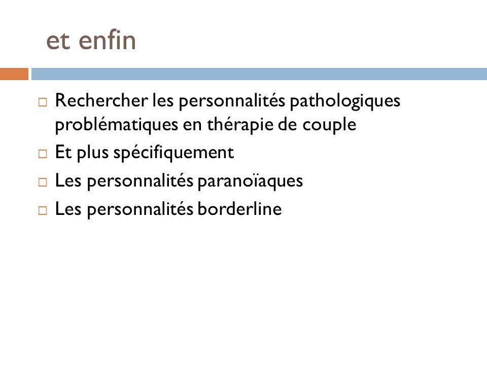 et enfin Rechercher les personnalités pathologiques problématiques en thérapie de couple Et plus spécifiquement Les personnalités paranoïaques Les per