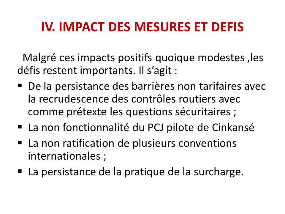 IV. IMPACT DES MESURES ET DEFIS Malgré ces impacts positifs quoique modestes,les défis restent importants. Il sagit : De la persistance des barrières