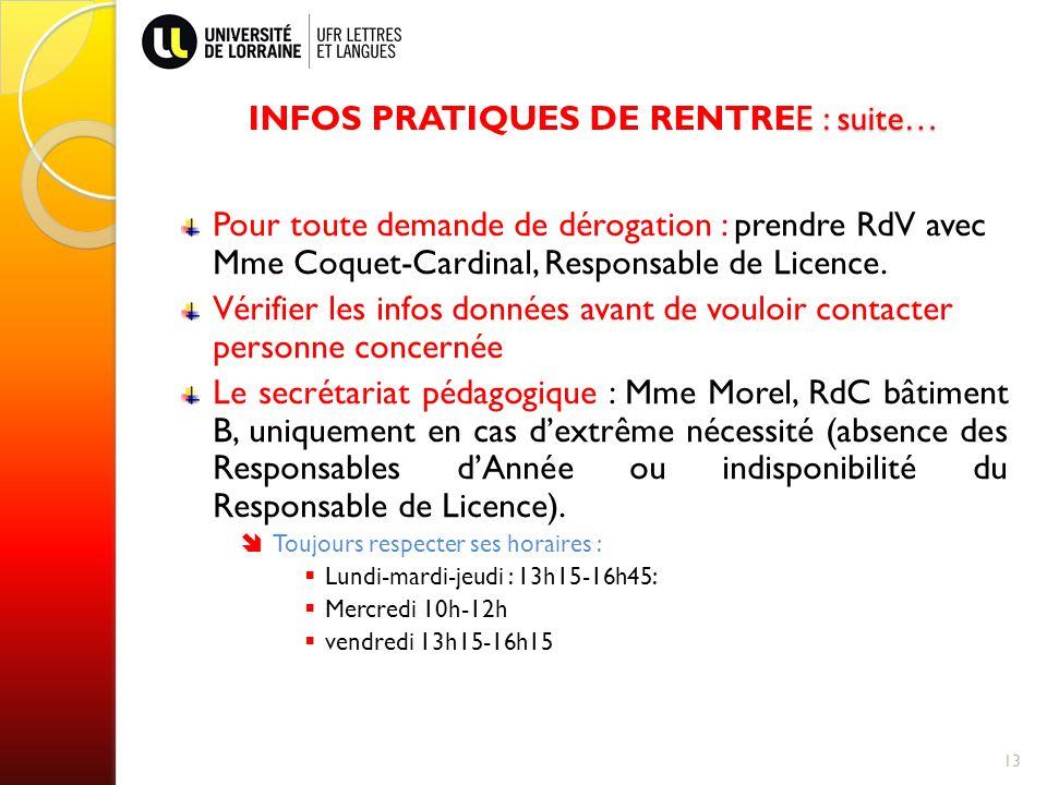 E : suite… INFOS PRATIQUES DE RENTREE : suite… Pour toute demande de dérogation : prendre RdV avec Mme Coquet-Cardinal, Responsable de Licence.