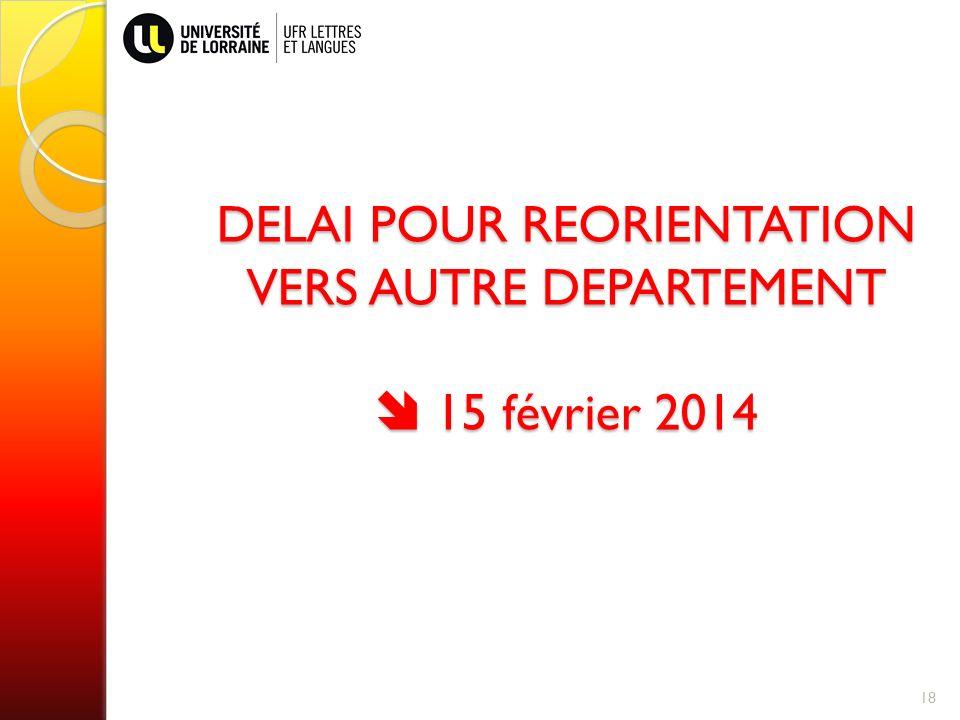 18 DELAI POUR REORIENTATION VERS AUTRE DEPARTEMENT 15 février 2014