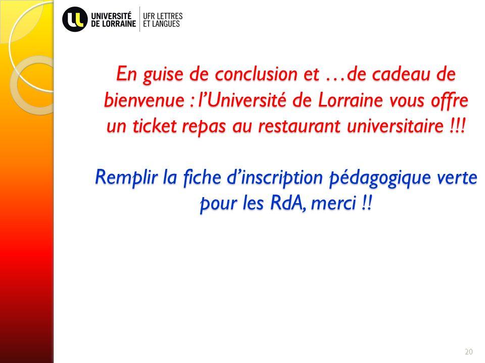 20 En guise de conclusion et …de cadeau de bienvenue : lUniversité de Lorraine vous offre un ticket repas au restaurant universitaire !!.