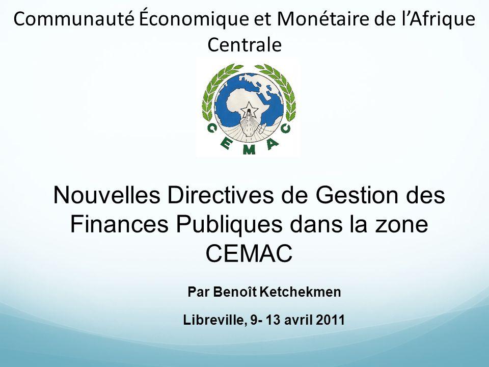 Communauté Économique et Monétaire de lAfrique Centrale Nouvelles Directives de Gestion des Finances Publiques dans la zone CEMAC Par Benoît Ketchekme