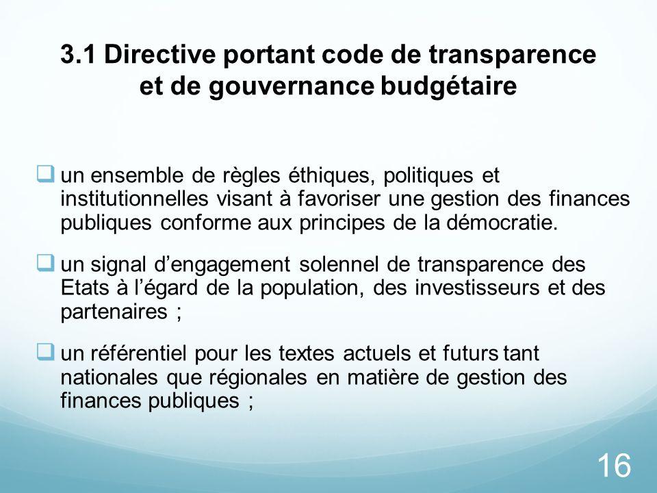 16 3.1 Directive portant code de transparence et de gouvernance budgétaire un ensemble de règles éthiques, politiques et institutionnelles visant à fa