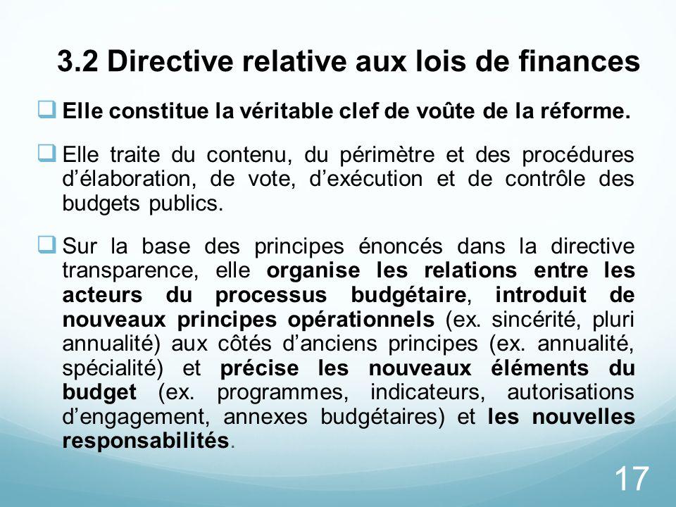 17 3.2 Directive relative aux lois de finances Elle constitue la véritable clef de voûte de la réforme. Elle traite du contenu, du périmètre et des pr