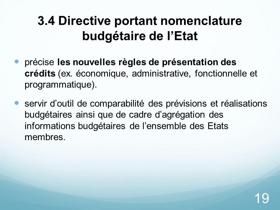 19 3.4 Directive portant nomenclature budgétaire de lEtat précise les nouvelles règles de présentation des crédits (ex. économique, administrative, fo
