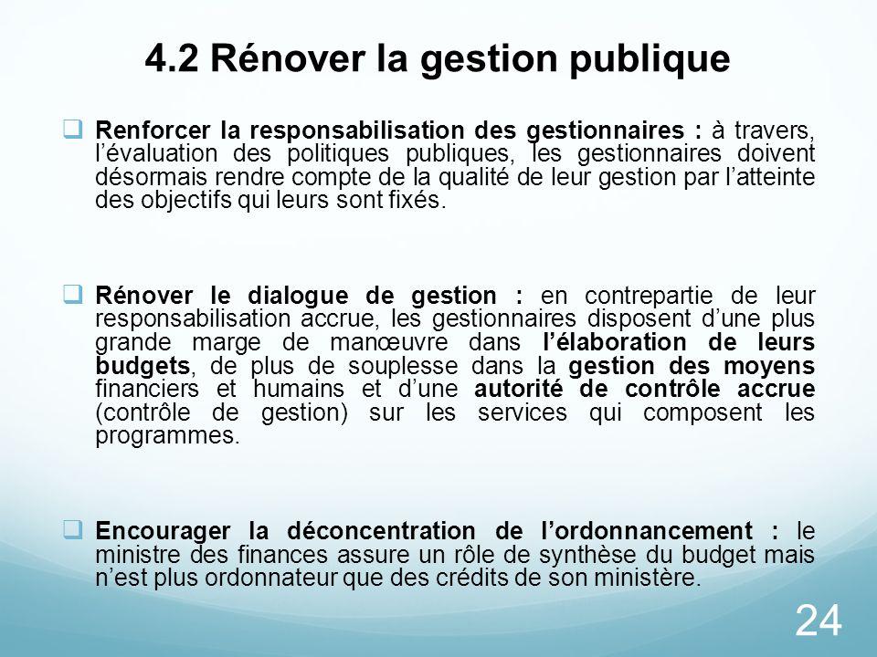 24 4.2 Rénover la gestion publique Renforcer la responsabilisation des gestionnaires : à travers, lévaluation des politiques publiques, les gestionnai