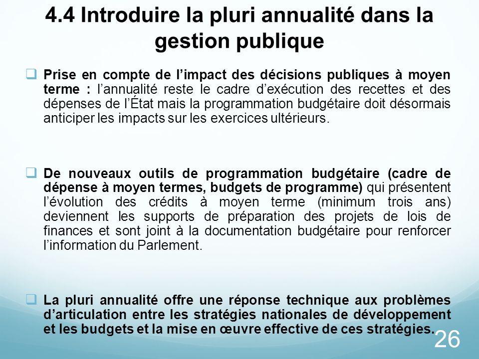 26 4.4 Introduire la pluri annualité dans la gestion publique Prise en compte de limpact des décisions publiques à moyen terme : lannualité reste le c