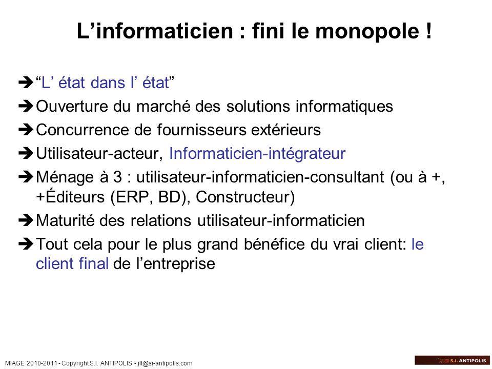 MIAGE 2010-2011 - Copyright S.I. ANTIPOLIS - jlt@si-antipolis.com Linformaticien : fini le monopole ! L état dans l état Ouverture du marché des solut